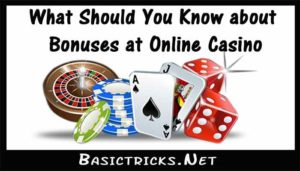 What Should You Know about Bonuses at Online Casino