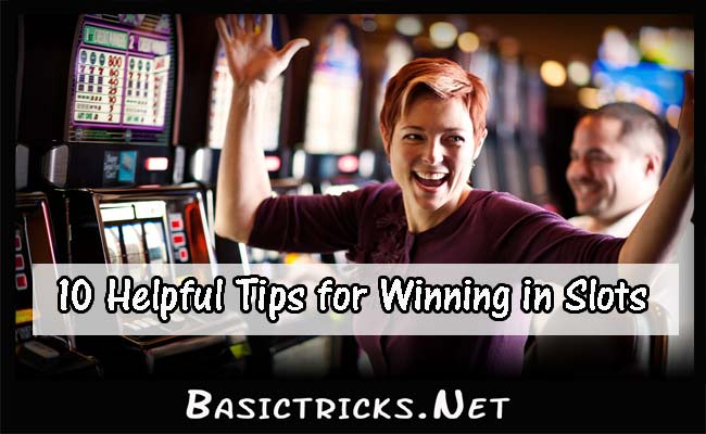 10 Helpful Tips for Winning in Slots
