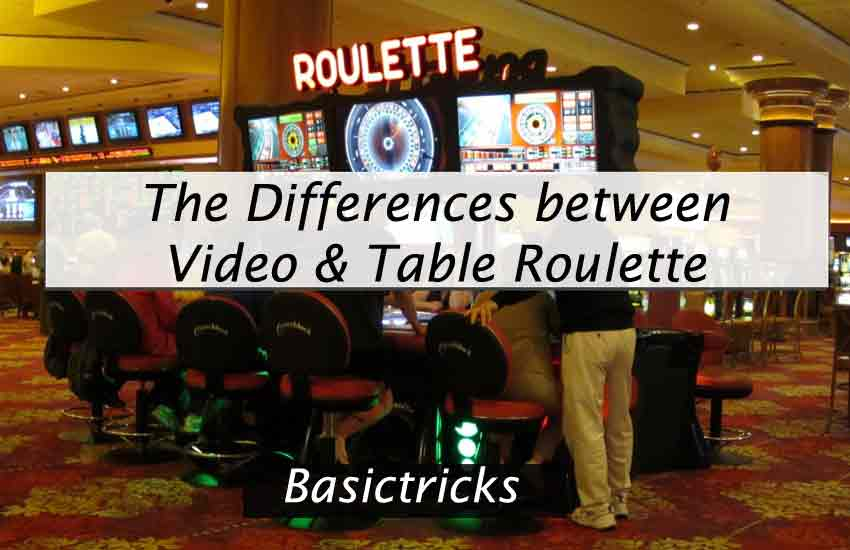 Video and Table Roulette Differences