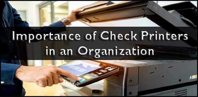 Importance of Check Printers in an Organization